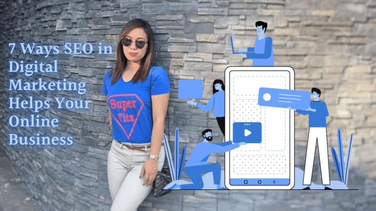7 Ways SEO in Digital Marketing Helps Your Online Business